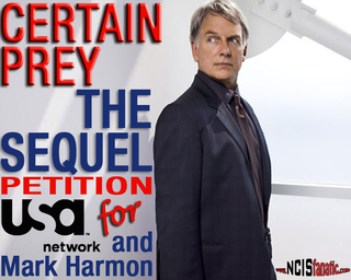 Petition USA Network & Mark Harmon for a Follow-Up Movie to John Sandford's CERTAIN PREY -- Sponsored by www.NCISfanatic.com